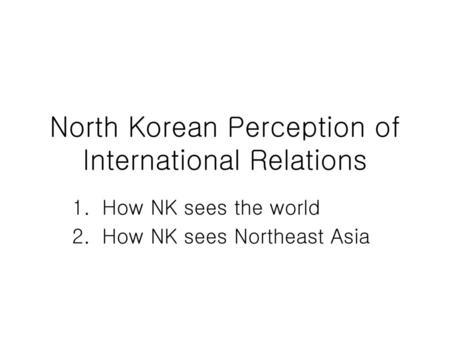 North Korean Perception of International Relations