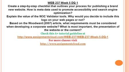 WEB 237 Week 5 DQ 1 Create a step-by-step checklist that outlines your process for publishing a brand new website. How is meta data used to promote accessibility.