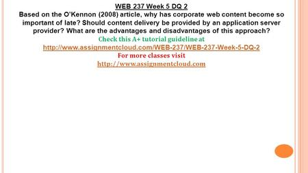 WEB 237 Week 5 DQ 2 Based on the O'Kennon (2008) article, why has corporate web content become so important of late? Should content delivery be provided.