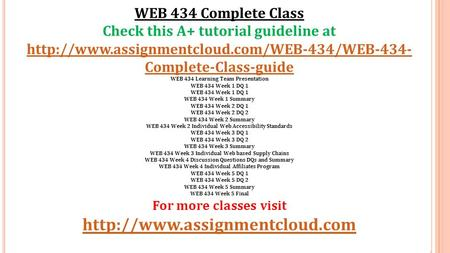 WEB 434 Complete Class Check this A+ tutorial guideline at  Complete-Class-guide WEB 434 Learning Team Presentation.