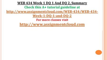 WEB 434 Week 1 DQ 1 And DQ 2, Summary Check this A+ tutorial guideline at  Week-1-DQ-1-and-DQ-2 For more.