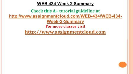 WEB 434 Week 2 Summary Check this A+ tutorial guideline at  Week-2-Summary For more classes visit