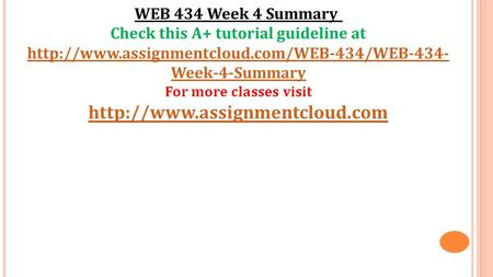 WEB 434 Week 4 Summary Check this A+ tutorial guideline at  Week-4-Summary For more classes visit