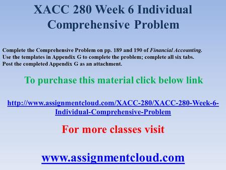 XACC 280 Week 6 Individual Comprehensive Problem Complete the Comprehensive Problem on pp. 189 and 190 of Financial Accounting. Use the templates in Appendix.