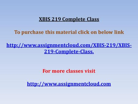 XBIS 219 Complete Class To purchase this material click on below link  219-Complete-Class. For more classes.