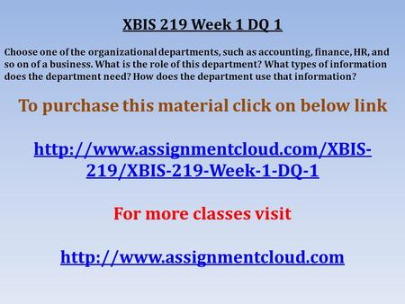 XBIS 219 Week 1 DQ 1 Choose one of the organizational departments, such as accounting, finance, HR, and so on of a business. What is the role of this department?