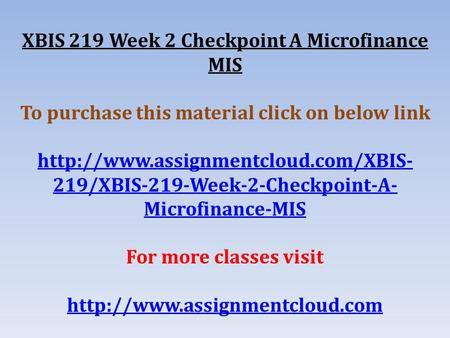 XBIS 219 Week 2 Checkpoint A Microfinance MIS To purchase this material click on below link  219/XBIS-219-Week-2-Checkpoint-A-