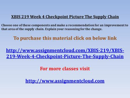 XBIS 219 Week 4 Checkpoint Picture The Supply Chain Choose one of these components and make a recommendation for an improvement to that area of the supply.