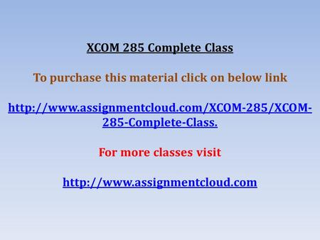 XCOM 285 Complete Class To purchase this material click on below link  285-Complete-Class. For more classes.