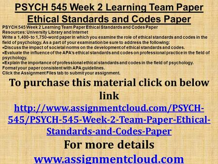 PSYCH 545 Week 2 Learning Team Paper Ethical Standards and Codes Paper Resources: University Library and Internet Write a 1,400- to 1,750-word paper in.