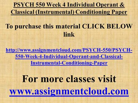 PSYCH 550 Week 4 Individual Operant & Classical (Instrumental) Conditioning Paper To purchase this material CLICK BELOW link