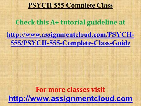 PSYCH 555 Complete Class Check this A+ tutorial guideline at  555/PSYCH-555-Complete-Class-Guide For more classes.