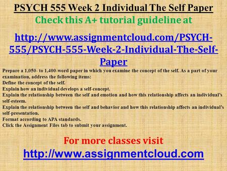 PSYCH 555 Week 2 Individual The Self Paper Check this A+ tutorial guideline at  555/PSYCH-555-Week-2-Individual-The-Self-