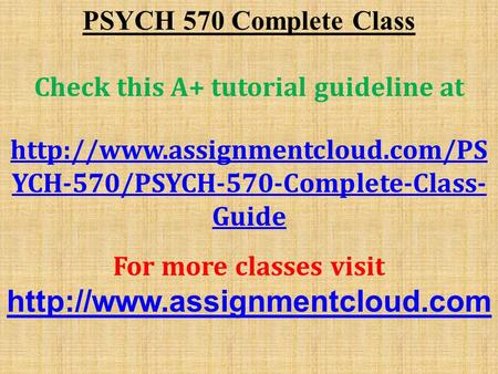 PSYCH 570 Complete Class Check this A+ tutorial guideline at  YCH-570/PSYCH-570-Complete-Class- Guide For more classes.