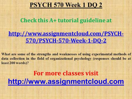 PSYCH 570 Week 1 DQ 2 Check this A+ tutorial guideline at  570/PSYCH-570-Week-1-DQ-2 What are some of the strengths.