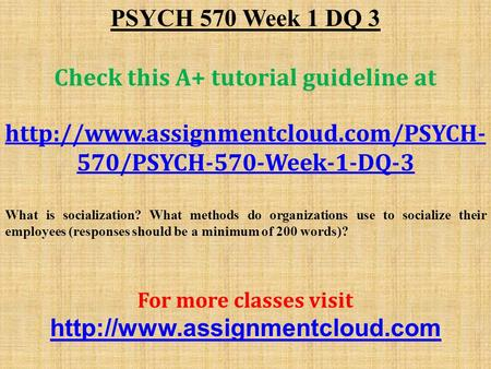 PSYCH 570 Week 1 DQ 3 Check this A+ tutorial guideline at  570/PSYCH-570-Week-1-DQ-3 What is socialization? What methods.