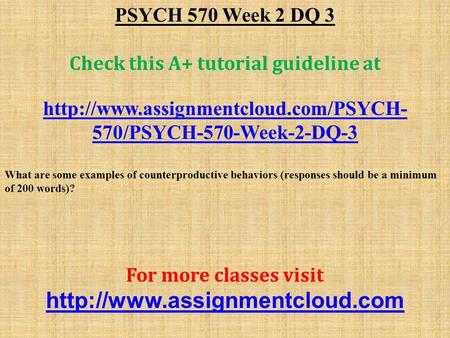 PSYCH 570 Week 2 DQ 3 Check this A+ tutorial guideline at  570/PSYCH-570-Week-2-DQ-3 What are some examples of counterproductive.