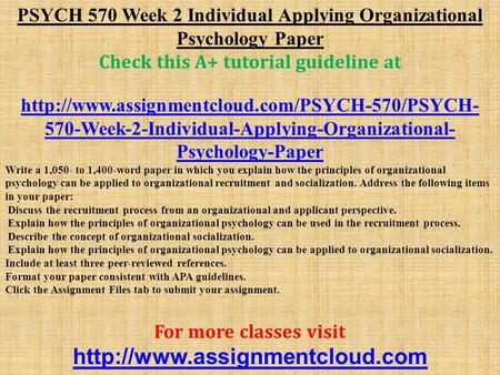 PSYCH 570 Week 2 Individual Applying Organizational Psychology Paper Check this A+ tutorial guideline at