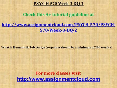 PSYCH 570 Week 3 DQ 2 Check this A+ tutorial guideline at  570-Week-3-DQ-2 What is Humanistic Job Design.