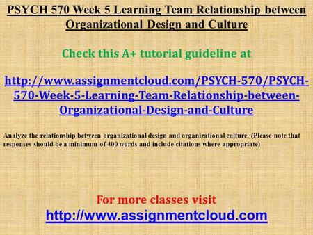 PSYCH 570 Week 5 Learning Team Relationship between Organizational Design and Culture Check this A+ tutorial guideline at
