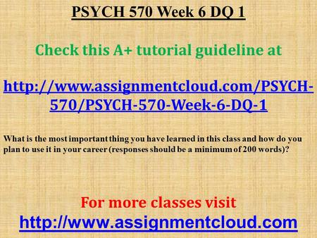 PSYCH 570 Week 6 DQ 1 Check this A+ tutorial guideline at  570/PSYCH-570-Week-6-DQ-1 What is the most important thing.