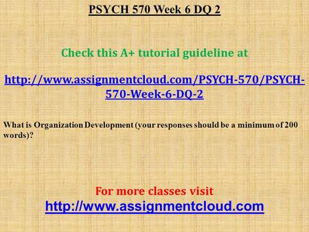 PSYCH 570 Week 6 DQ 2 Check this A+ tutorial guideline at  570-Week-6-DQ-2 What is Organization Development.