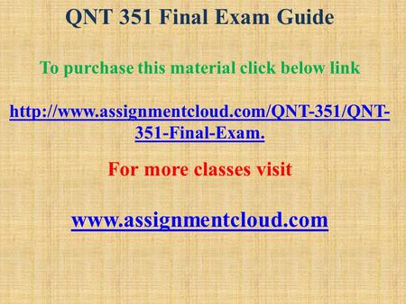 QNT 351 Final Exam Guide To purchase this material click below link  351-Final-Exam. For more classes visit.