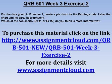 QRB 501 Week 3 Exercise 2 For the data given in Exercise 1, create a pie chart for the Earnings data. Label the chart and its parts appropriately. Which.