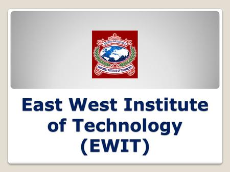 East West Institute of Technology (EWIT): Introduction