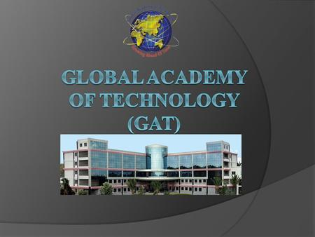 Introduction Global Academy Of Technology(GAT) : Introduction