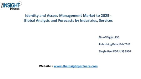 Identity and Access Management Market to Global Analysis and Forecasts by Industries, Services No of Pages: 150 Publishing Date: Feb 2017 Single.