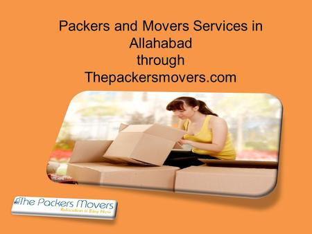 Packers and Movers Services in Allahabad through Thepackersmovers.com.