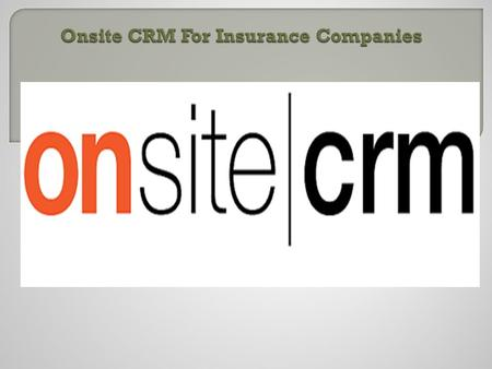 Onsite CRM For Insurance Companies