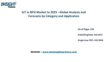 IoT in BFSI Market to Global Analysis and Forecasts by Category and Application No of Pages: 150 Publishing Date: Feb 2017 Single User PDF: US$