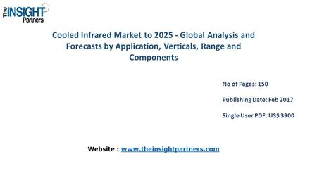 Cooled Infrared Market to Global Analysis and Forecasts by Application, Verticals, Range and Components No of Pages: 150 Publishing Date: Feb 2017.