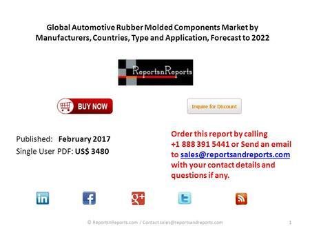 Global Automotive Rubber Molded Components Market by Manufacturers, Countries, Type and Application, Forecast to 2022 Published: February 2017 Single User.
