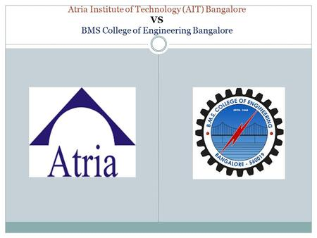 Atria Institute of Technology (AIT) Bangalore VS BMS College of Engineering Bangalore.