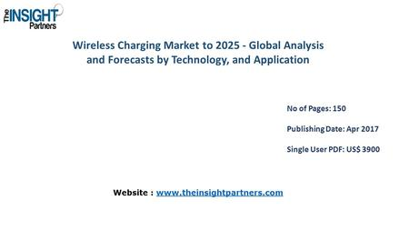 Wireless <strong>Charging</strong> Market to Global Analysis and Forecasts by Technology, and Application No of Pages: 150 Publishing Date: Apr 2017 Single User.