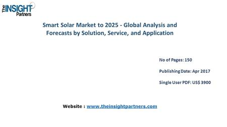 Smart Solar Market to Global Analysis and Forecasts by Solution, Service, and Application No of Pages: 150 Publishing Date: Apr 2017 Single User.