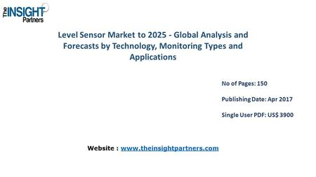 Level Sensor Market to Global Analysis and Forecasts by Technology, Monitoring Types and Applications No of Pages: 150 Publishing Date: Apr 2017.