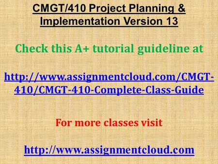 CMGT/410 Project Planning & Implementation Version 13 Check this A+ tutorial guideline at  410/CMGT-410-Complete-Class-Guide.