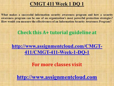 CMGT 411 Week 1 DQ 1 What makes a successful information security awareness program and how a security awareness program can be one of an organization's.