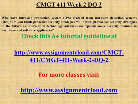 CMGT 411 Week 2 DQ 2 Why have intrusion protection system (IPS) evolved from intrusion detection systems (IDS)? Do you think proactive security strategies.
