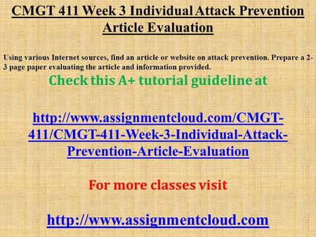 CMGT 411 Week 3 Individual Attack Prevention Article Evaluation Using various Internet sources, find an article or website on attack prevention. Prepare.
