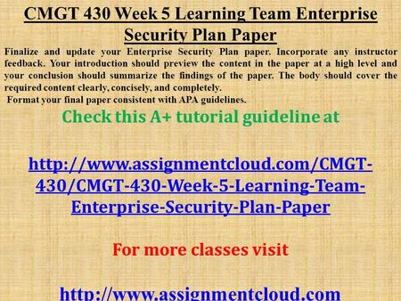 CMGT 430 Week 5 Learning Team Enterprise Security Plan Paper Finalize and update your Enterprise Security Plan paper. Incorporate any instructor feedback.