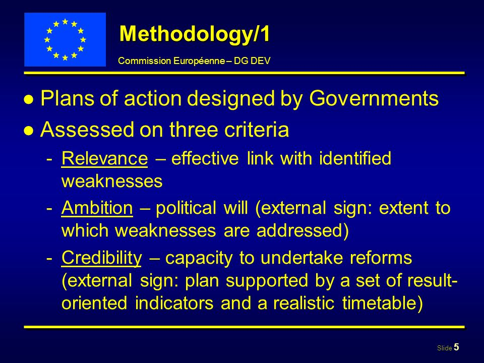 Slide 6 Commission Européenne – DG DEV Methodology/2 Situations of post-crisis / fragility -taken into consideration in the assessment APRM -Specific extra allocation of 5% for plans presented by countries that have finalised APRM -Consistent with EU support to the APRM process