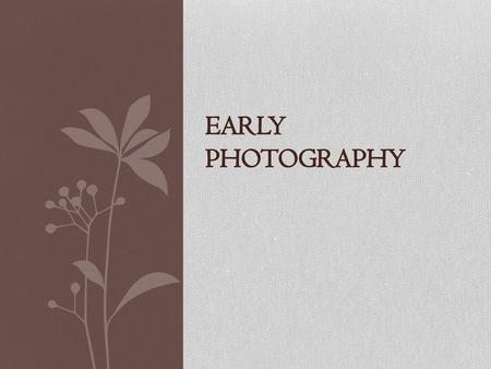 Early Photography.