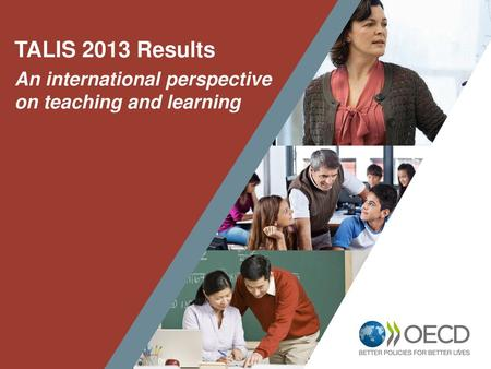 TALIS 2013 Results An international perspective on teaching and learning 1.