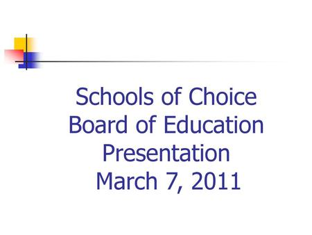 Schools of Choice Board of Education Presentation March 7, 2011