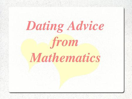 Dating Advice from Mathematics